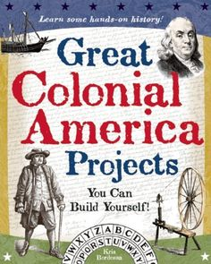 Great Colonial America Projects: You Can Build Yourself (Build It Yourself) by Kris Bordessa, http://www.amazon.com/dp/0977129403/ref=cm_sw_r_pi_dp_GUy3tb11GQEWM