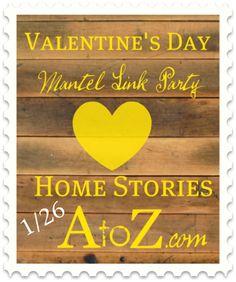 Valentine's Mantel Link Party 1/26 @ HomeStoriesAtoZ.com