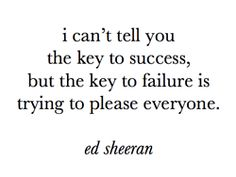 """""""The key to failure is trying to please everyone""""... good tattoo quote idea"""