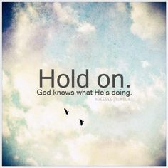 Hold on. God knows what he is doing. #faith #prayer