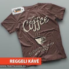 6e92a211ec REGGELI KÁVÉ - Egyedi mintás póló, hogy gyorsabban pörögjön a nap! WEBSHOP:  http