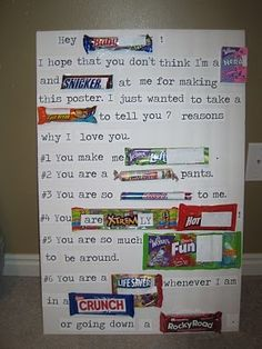 Get some posterboard, candy and clear packing tape. Write out the message, making sure you leave room for the candy. Tape on the candy. Give to someone you love. Not just for Valentine's Day! via