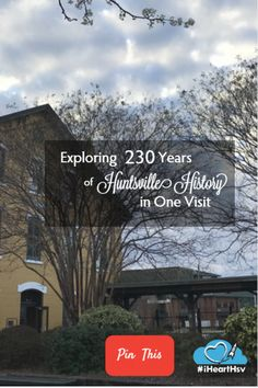 How to: Explore 230 Years of Huntsville History in just one visit the the Rocket City. Here's your guide to visiting Huntsville's past, present and future!