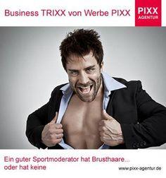 Business #TRIXX von Werbe #PIXX Ein guter #Sportmoderator hat #Brusthaare... oder hat keine www.pixx-agentur.de