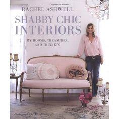 Shabby Chic Interiors: My Rooms, Treasures, and Trinkets: Rachel Ashwell, Amy Neunsinger: 9781906525743: Amazon.com: Books