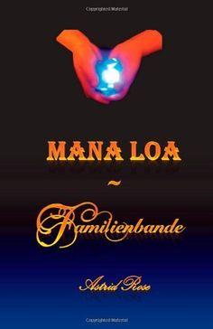 Mana Loa - Familienbande von Astrid Rose, http://www.amazon.de/dp/1481111507/ref=cm_sw_r_pi_dp_sjh6qb1M13EW1