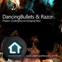 DancingBullets & Razor - Project  Underground (Original Mix) by Loud House Records on SoundCloud