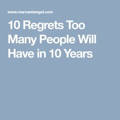 10 Regrets Too Many People Will Have in 10 Years