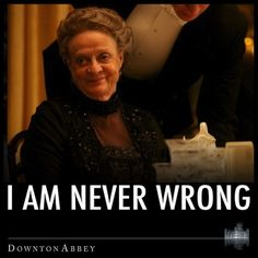 And have confident policies. | 29 Pieces Of Astute Political Wisdom From The Dowager Countess Of Grantham