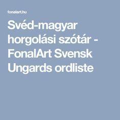 Svéd-magyar horgolási szótár - FonalArt Svensk Ungards ordliste Knit Crochet, Knitting, Amigurumi, Tricot, Cast On Knitting, Crochet, Stricken, Crocheting, Knits
