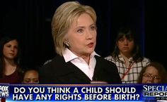 Hillary Clinton Clinches Democratic Nomination, Thinks Child Should Have No Rights Before Birth
