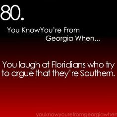 So true! We all know Florida is the retirement home for the northerners who are tired of their awful weather and decide to move south!!!! Say what you will about the south but you never hear of anyone moving north!