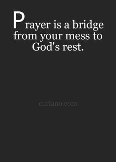 Prayer is a bridge from your mess to God's rest, Faith Quotes, Bible Quotes, Bible Verses, Biblical Quotes, Scriptures, College Girls, Faith In God, Faith Prayer, Spiritual Quotes
