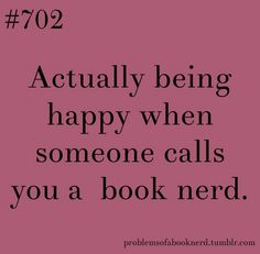 """Problems of a Book Nerd. I was like """"why thank you, you should see my library"""""""