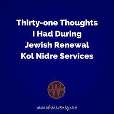 31 thoughts I had during #jewishrenewal Kol Nidre services... http://www.whatevsblog.com/2015/09/thirty-one-thoughts-i-had-during-jewish-renewal-kol-nidre-services.html… #jewish #shanatova