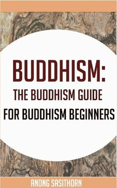 Buddhism: The Buddhism guide for Buddhism beginners (buddhism, buddhism book, buddha, buddhism for beginners,buddhist) by Anong Sasithorn Buddhism Religion, Buddhist Teachings, Buddhist Quotes, Buddhist Prayer, Buddha Zen, Buddha Buddhism, Yoga, Buddhism For Beginners, Buddhist Practices