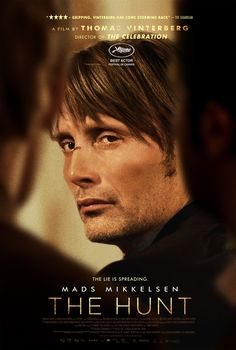 The Hunt (Danish: Jagten) is a 2012 Danish drama film directed by Thomas Vinterberg and starring Mads Mikkelsen.