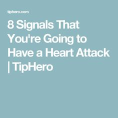 8 Signals That You're Going to Have a Heart Attack | TipHero