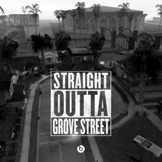 straight outta compton/ grove street