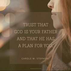 God has a plan for you. Trust that.
