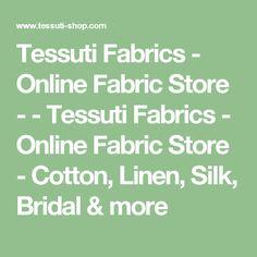 Tessuti Fabrics - Online Fabric Store - - Tessuti Fabrics - Online Fabric Store - Cotton, Linen, Silk, Bridal & more Pdf Patterns, Clothing Patterns, Fabric Online, Sewing Projects, Cotton Linen, Fabrics, Bridal, Shopping, Quilt