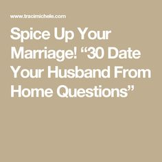 """Spice Up Your Marriage! """"30 Date Your Husband From Home Questions"""""""