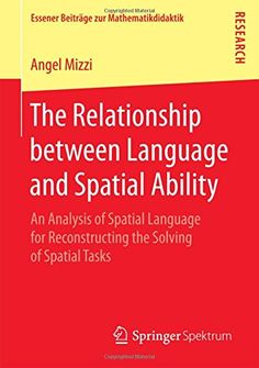 The Relationship between Language and Spatial Ability: An Analysis of Spatial Language for Reconstructing the Solving of Spatial Tasks (Essener Beiträge zur Mathematikdidaktik) free ebook