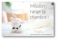 ✿ Mission : range ta chambre !