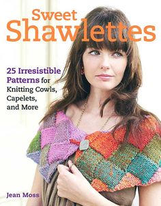 Latest Jean Moss title - 25 creative and beautiful patterns of trending scarves, cowls, shawlettes, etc.  I love the patterns.