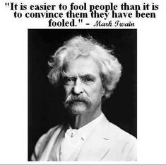 Mark Twain was correct. Sad to see close friends who suck it all in!