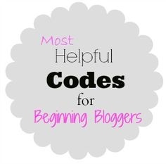 Tips for Beginning Bloggers {a.k.a. helpful codes}