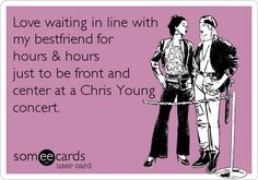 Love waiting in line with my bestfriend for hours & hours just to be front and center at a Chris Young concert.