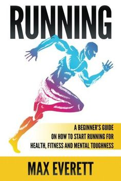 Running: A Beginner's Guide On How to Start Running For Health, Fitness and Mental Toughness (Running For Beginners, Weight Loss, Endurance Training) - http://www.exercisejoy.com/running-a-beginners-guide-on-how-to-start-running-for-health-fitness-and-mental-toughness-running-for-beginners-weight-loss-endurance-training/fitness/