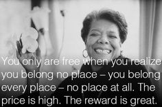 You only are free when you realize you belong no place — you belong every place — no place at all. The price is high. The reward is great.