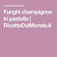 Funghi champignon in pastella | RicetteDalMondo.it