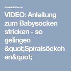 """VIDEO: Anleitung zum Babysocken stricken - so gelingen """"Spiralsöckchen"""""""