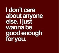 Thats all that matters Grow Old With Me, Love Quotes, Inspirational Quotes, All That Matters, Hazel Eyes, I Don't Care, Not Good Enough, Relationship Quotes, Relationships