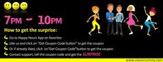 "Hi Friends, Remember, we talked about the surprise?  Here is how you get the surprise:   Go to ""Happy Hours"" tab in the favorites section between 7 - 10 pm   Like us and click on ""Get Coupon Code"" button to get the coupon   Or if already liked, click on ""Get Coupon Code"" button to get the coupon  Contact Support and get the SURPRISE! https://www.classicrummy.com/classic-rummy-support?link_name=CR-912"
