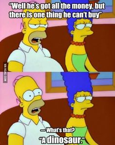 One of Homer Simpson's weird words but never fails to make me laugh lol Simpsons Funny, Simpsons Quotes, The Simpsons, Dinosaur Funny, Dinosaur Party, Herve, Bobs Burgers, Best Tv Shows
