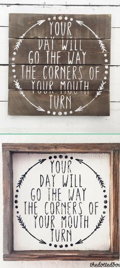"Oh my...I would like this sign ""front and center"" in my home. So true! Love the rustic, farmhouse look of this wood sign. ""Your day will go the way the corners of your mouth turn"" wood sign // pallet sign // framed sign // wood sign// wall decor // wall art #ad #farmhouse #wallart #homedecor ."