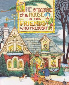 """The ornament of a house is the friends who frequent it."" illustration by Mary Engelbreit"