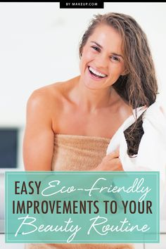 The only thing better than looking beautiful is helping the environment along the way! Here are some super easy eco friendly improvements that you can make to your daily beauty routine.