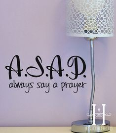 10.5 wide X 5 tall      This is a cute religious quote vinyl decal. A.S.A.P. Always say a Prayer.    Perfect for your laptop, car window, tile