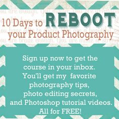FREE Online Product Photography Ecourse: 10 Days to Reboot Your Product Photography Includes Photo Tips, Basic Editing, and Video Tutorials
