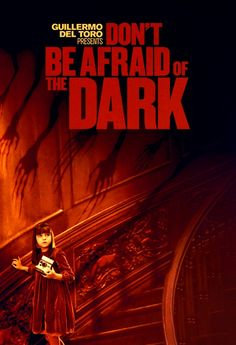 Don't Be Afraid of the Dark A monster movie of sorts. Shit gets pretty scary in the dark.