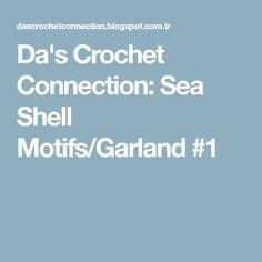 Da's Crochet Connection: Sea Shell Motifs/Garland #1