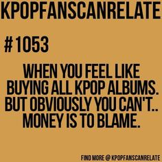 I wish I could do this!! A very relatable Kpop fans can relate quote about buying all the Kpop albums!