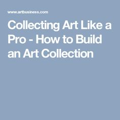 Collecting Art Like a Pro - How to Build an Art Collection - Very detailed look into the world of collecting art. Like A Pro, Displaying Collections, Blue Art, Art Market, Blues, Budget, Blue Artwork, Budgeting