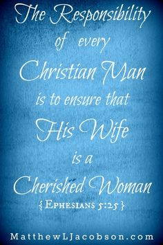 Is she a cherished woman? Every Christian wife has the right to be cherished by her man because the Bible instructs every Christian husband to do so in Ephesians 5:25. MatthewLJacobson.com