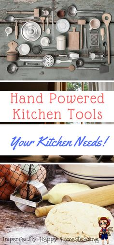 Hand Powered Kitchen Tools for Your Homestead Kitchen.